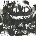 we're αll мαd нere